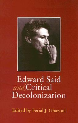 Edward Said and Critical Decolonization by Fadwa Abdel Rahman