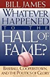 Whatever Happened to the Hall of Fame? Baseball, Cooperstown, and the Politics of Glory