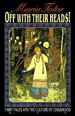 Off with Their Heads! Fairy Tales and the Culture of Childhood