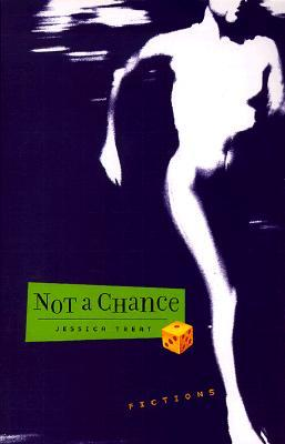 Not a Chance: Fictions
