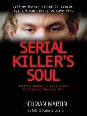 Serial Killer's Soul - Jeffrey Dahmer's Cell Block Confidante Reveals All