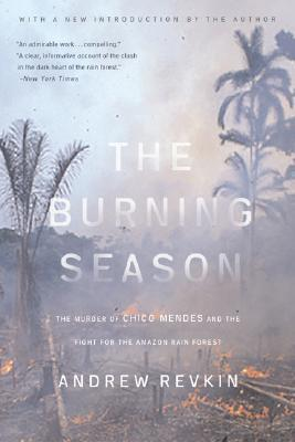 The Burning Season The Murder of Chico Mendes and the Fight for the Amazon Rain Forest