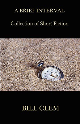 A Brief Interval (Collection of Short Fiction)