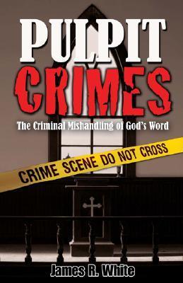 Pulpit Crimes by James R. White