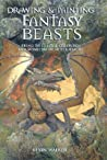 Drawing & Painting Fantasy Beasts: Bring to Life the Creatures and Monsters of Other Realms