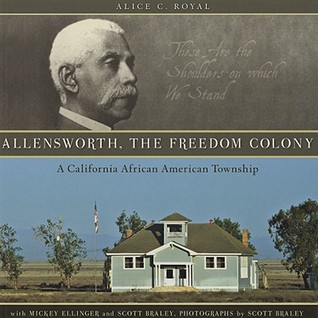 Allensworth, the Freedom Colony by Alice C. Royal