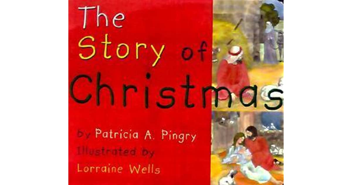 The Story Of Christmas.The Story Of Christmas By Patricia A Pingry