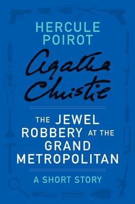 The Jewel Robbery at the Grand Metropolitan by Agatha Christie