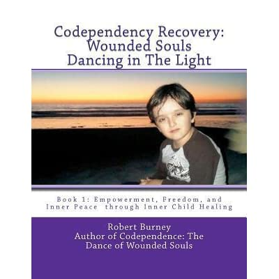 Freedom Codependency Recovery Book 1 Empowerment Wounded Souls Dancing in The Light and Inner Peace  through Inner Child Healing