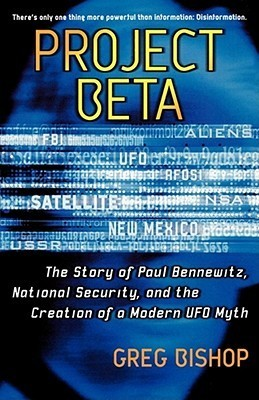 Project Beta The Story of Paul Bennewitz, National Security, and the Creation of a Modern UFO Myth