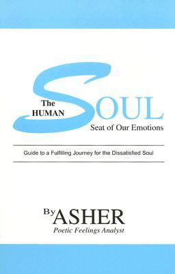 The Human Soul: Seat of Our Emotions: Guide to a Fulfilling Journey for the Dissatisfied Soul