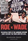 Roe v. Wade: The Untold Story of the Landmark Supreme Court Decision that Made Abortion Legal, Updated Edition