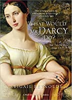 What Would Mr Darcy Do?: A Pride and Prejudice Variation