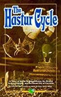 The Hastur Cycle: Tales That Created and Defined Dread Hastur, the King in Yellow, Nighted Yuggoth, and Dire Carcosa