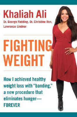Fighting Weight  How I Achieved Healthy Weight Loss with  Banding, a New Procedure That Eliminates Hunger--Forever
