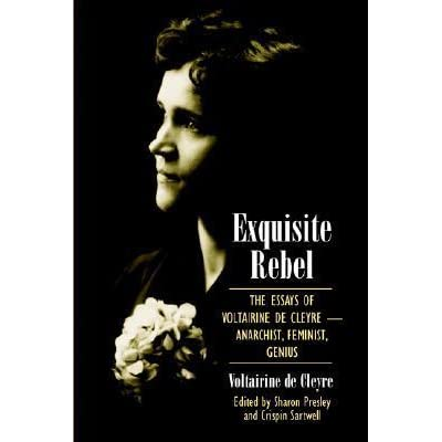 exquisite rebel the essays of voltairine de cleyre Essay de feminist cleyre rebel exquisite voltairine anarchist genius exquisite feminist anarchist rebel genius essay cleyre voltairine de december 14.