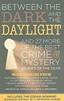 Between the Dark and the Daylight: And 27 More of the Best Crime and Mystery Stories of the Year (Best Crime & Mystery Stories of the Year)