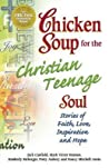 Chicken Soup for the Christian Teenage Soul: Stories to Open the Hearts of Christian Teens (Chicken Soup for the Soul)