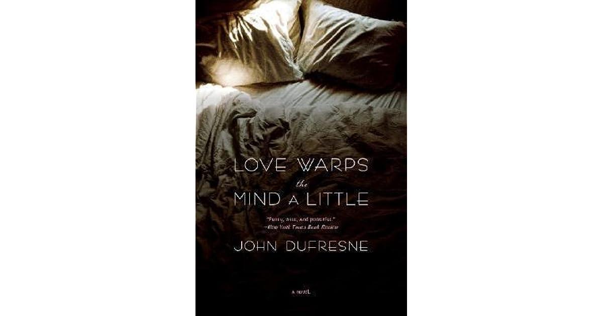 Read Love Warps The Mind A Little By John Dufresne