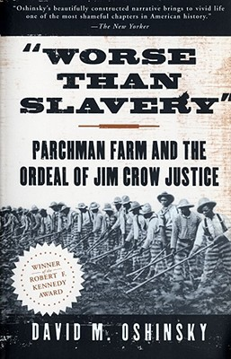 Worse Than Slavery: Parchman Farm and the Ordeal of Jim Crow Justice