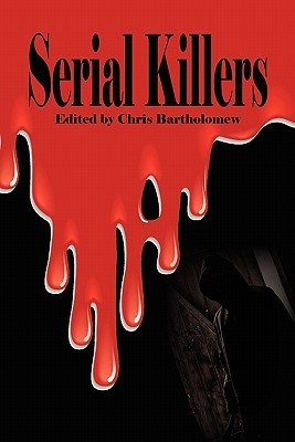 Serial Killers by Chris Bartholomew