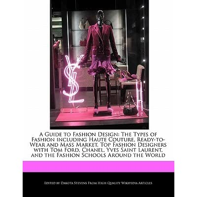 A Guide To Fashion Design The Types Of Fashion Including Haute Couture Ready To Wear And Mass Market Top Fashion Designers With Tom Ford Chan By Emeline Fort