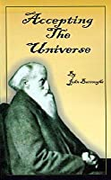 accepting the universe essays in naturalism by john burroughs accepting the universe
