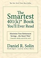 The Smartest 401 (K)* Book You'll Ever Read: Maximize Your Retirement Savingsthe Smart Way! (*Smartest 403(b) and 457(b), Too!)