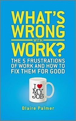 What's Wrong with Work The 5 Frust