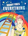 Daddy Fixes Everything: An Insightful Family Story about Pet Loss and Departure