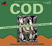 Cod: A Biography of the Fish that Changed the World by
