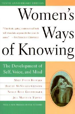 Women's Ways of Knowing  The Development of Self, Voice, and Mind 10th Anniversary Edition-Basic Books (1997)