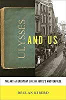 Ulysses and Us: The Art of Everyday Life in Joyce's Masterpiece