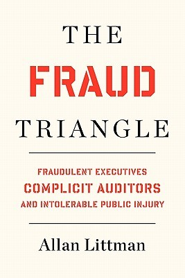 The Fraud Triangle: Fraudulent Executives, Complicit Auditors, And Intolerable Public Injury