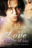 To Adam With Love (Gray Zone, #1)