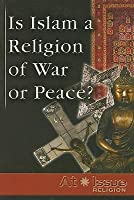Is Islam a Religion of War or Peace?