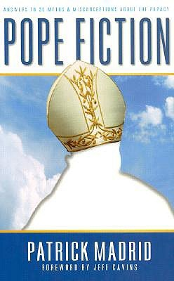 Pope Fiction: Answers to 30 Myths & Misconceptions About the Papacy