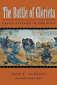 The Battle of Glorieta: Union Victory in the West