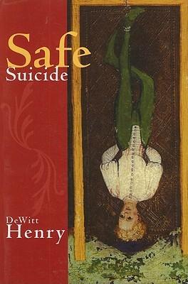 Safe Suicide by Dewitt Henry