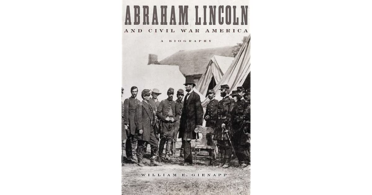abraham lincoln and civil war america by william gienapp Abraham lincoln and civil war america is the best brief biography of lincoln that i have read briskly written, concise, and informed by the latest scholarship, it is destined to become a standard book in its field-- david herbert donald, charles warren professor of american history emeritus .