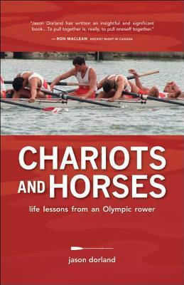 Chariots and Horses Life Lessons from an Olympic Rower