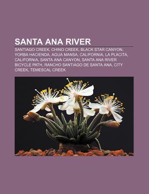 Santa Ana River: Santiago Creek, Chino Creek, Black Star Canyon, Yorba Hacienda, Agua Mansa, California, La Placita, California