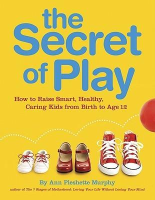 The Secret of Play by Anne Pleshette Murphy