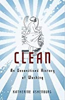 Clean An Unsanitised History Of Washing
