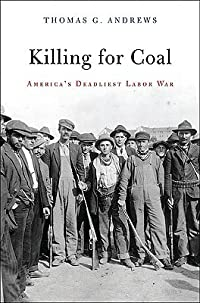 Killing for Coal: America's Deadliest Labor War