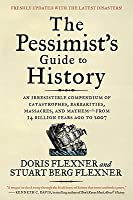 The Pessimist's Guide to History: An Irresistible Compendium of Catastrophes, Barbarities, Massacres, and Mayhem—from 14 Billion Years Ago to 2007