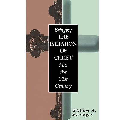 Bringing The Imitation Of Christ Into The 21st Century By William A