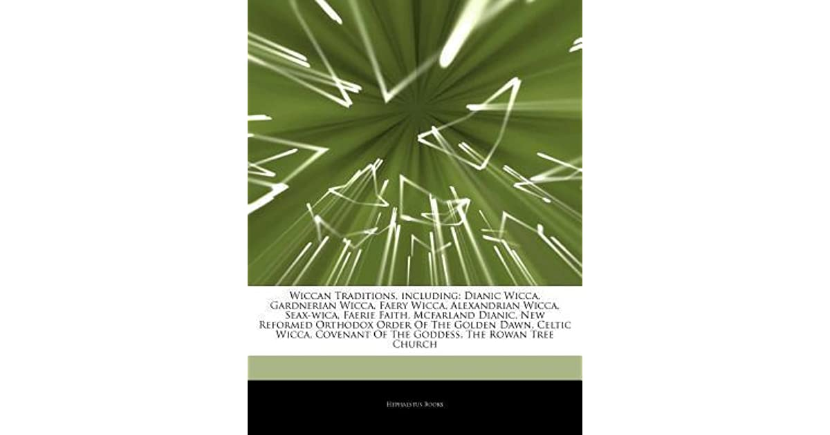Articles on Wiccan Traditions, Including: Dianic Wicca, Gardnerian