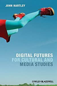 Digital Futures for Cultural and Media Studies