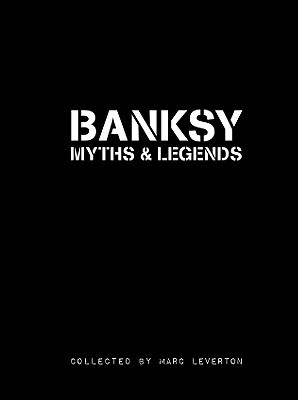 Banksy Myths and Legends: A Collection of the Unbelievable and the Incredible